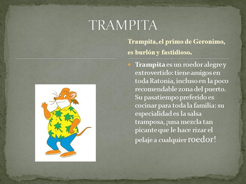 Trampita es un roedor alegre y extrovertido: tiene amigos en toda Ratonia, incluso en la poco recomendable zona del puerto. Su pasatiempo preferido es