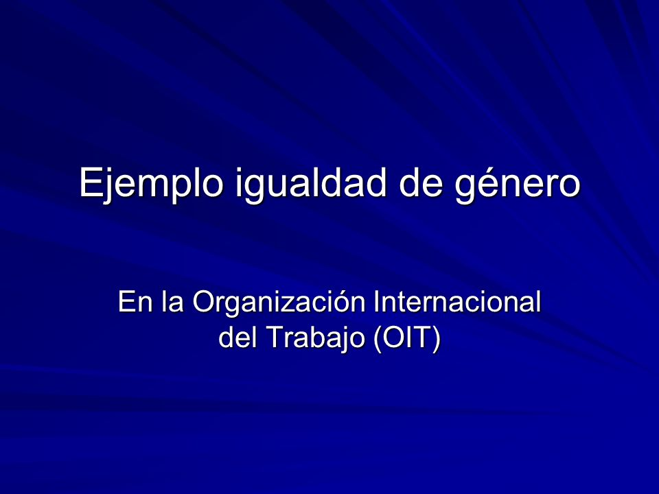 Ejemplo igualdad de género En la Organización Internacional del Trabajo (OIT)