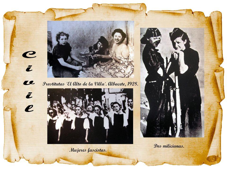 Prostitutas 'El Alto de la Villa'. Albacete, 1928. Mujeres fascistas. Dos milicianas.