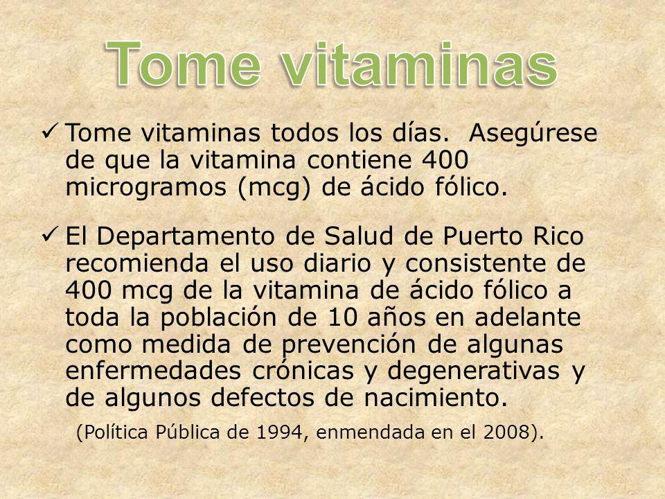 Tome vitaminas todos los días.