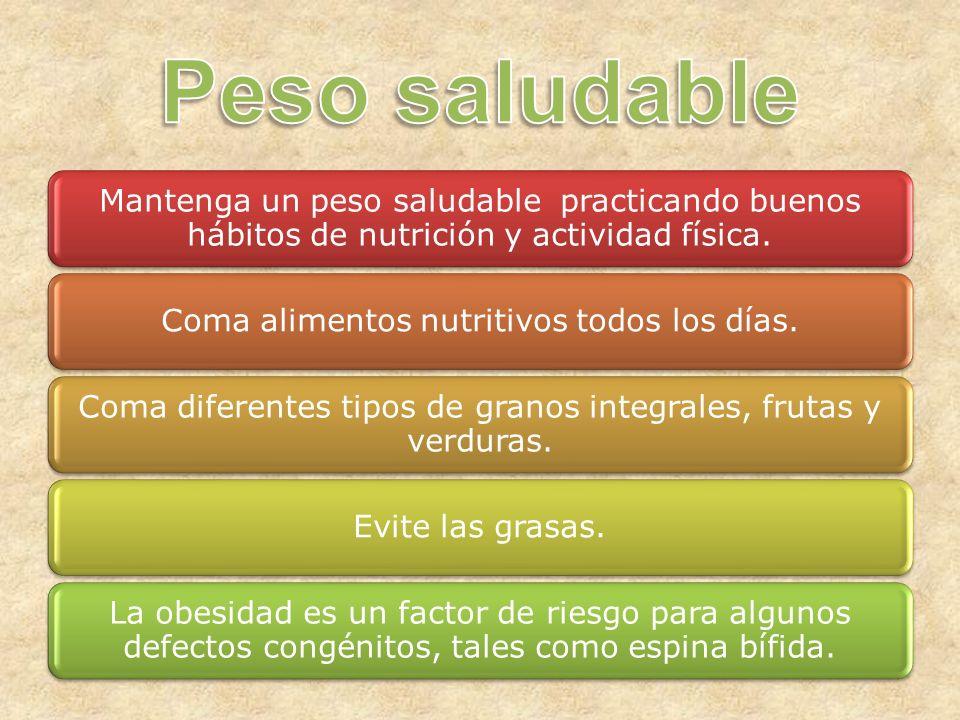 Mantenga un peso saludable practicando buenos hábitos de nutrición y actividad física.