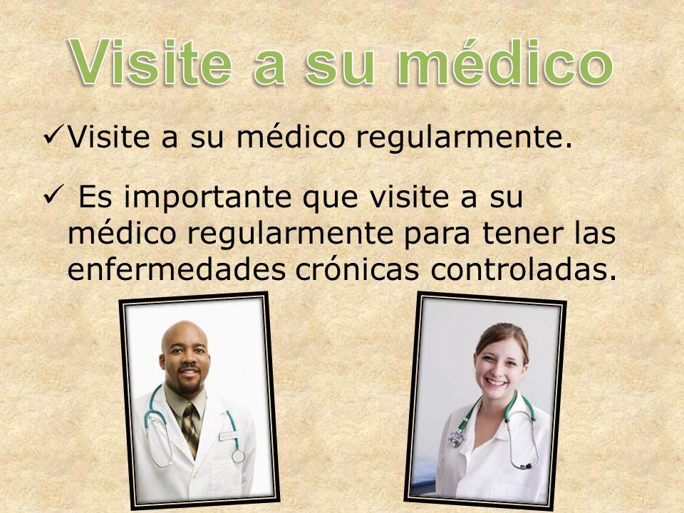 Visite a su médico regularmente.