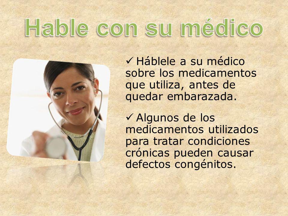 Háblele a su médico sobre los medicamentos que utiliza, antes de quedar embarazada.