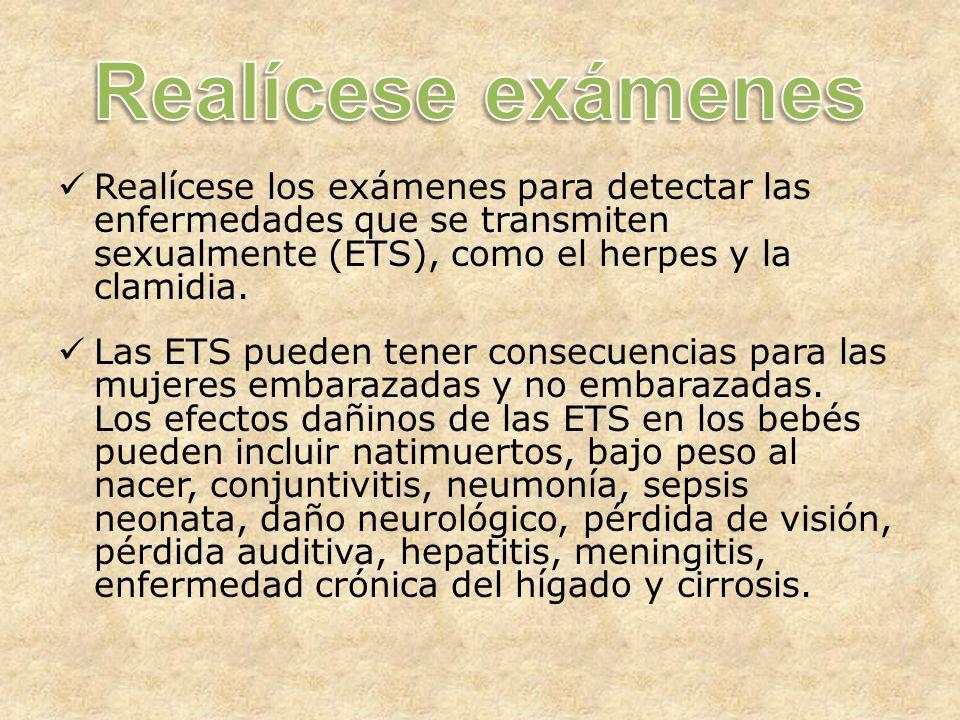 Realícese los exámenes para detectar las enfermedades que se transmiten sexualmente (ETS), como el herpes y la clamidia.