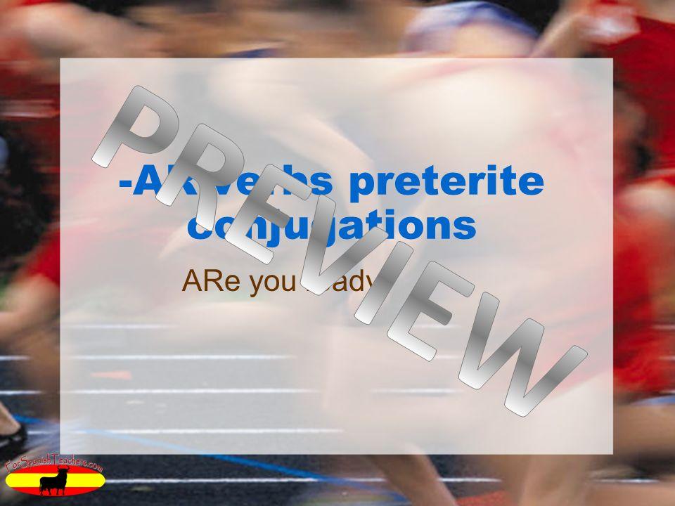 -AR verbs preterite conjugations ARe you ready