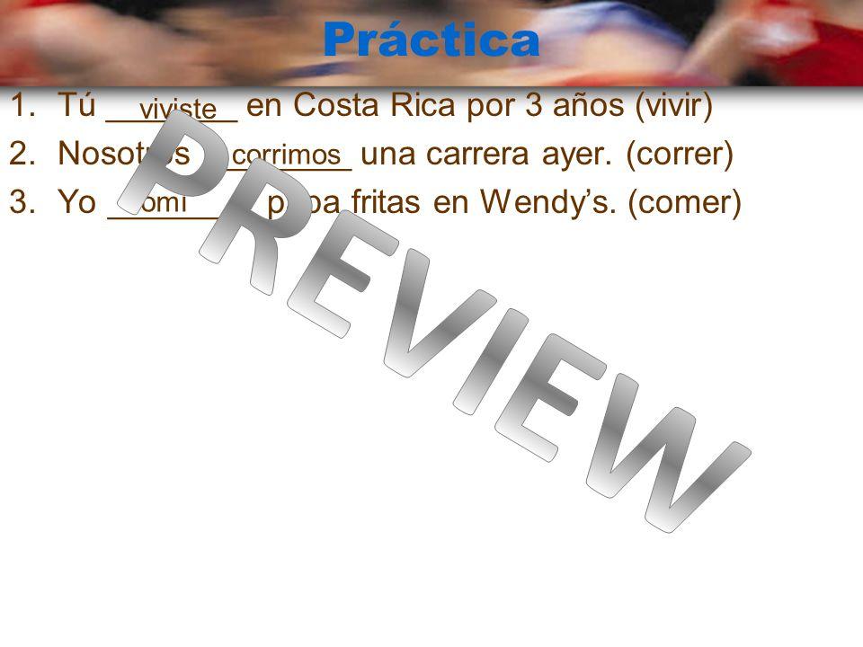 Práctica 1.Tú _______ en Costa Rica por 3 años (vivir) 2.Nosotros ________ una carrera ayer.