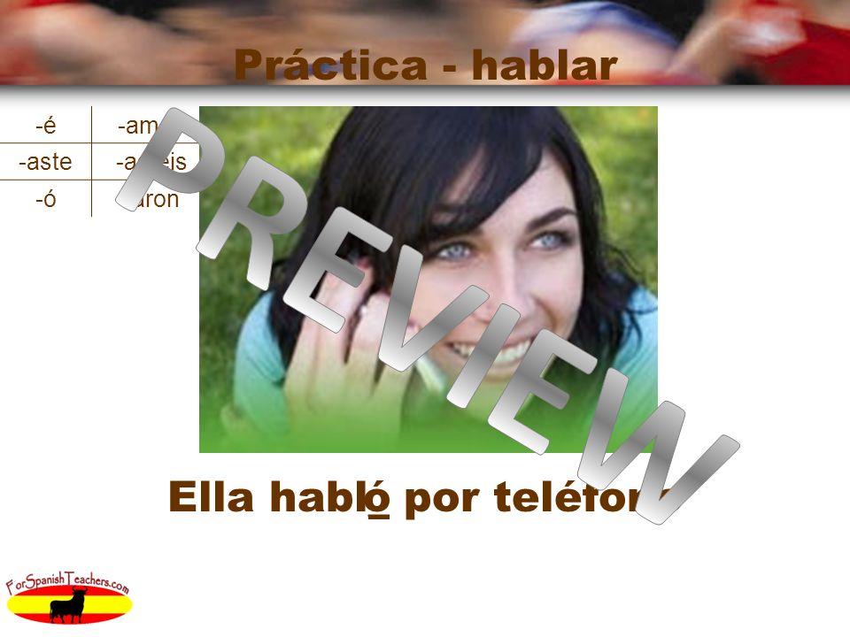 Ella habl_ por teléfono Práctica - hablar ó -é-amos -aste-asteis -ó-aron