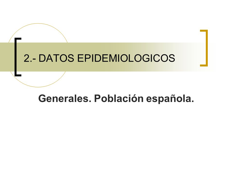 2.- DATOS EPIDEMIOLOGICOS Generales. Población española.