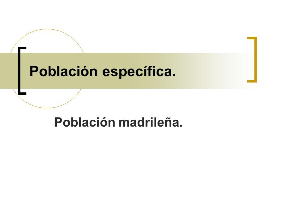 Población específica. Población madrileña.