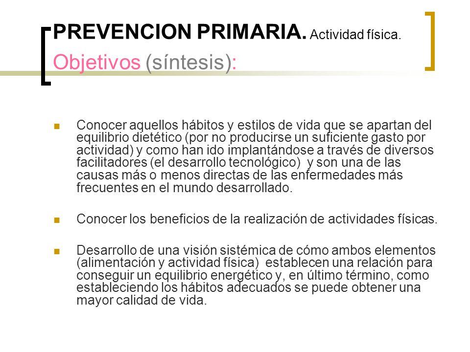 PREVENCION PRIMARIA. Actividad física. Objetivos (síntesis): Conocer aquellos hábitos y estilos de vida que se apartan del equilibrio dietético (por n