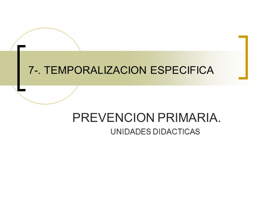 7-. TEMPORALIZACION ESPECIFICA PREVENCION PRIMARIA. UNIDADES DIDACTICAS