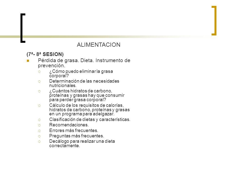 (7ª- 8ª SESION) Pérdida de grasa. Dieta. Instrumento de prevención. ¿Cómo puedo eliminar la grasa corporal? Determinación de las necesidades nutricion