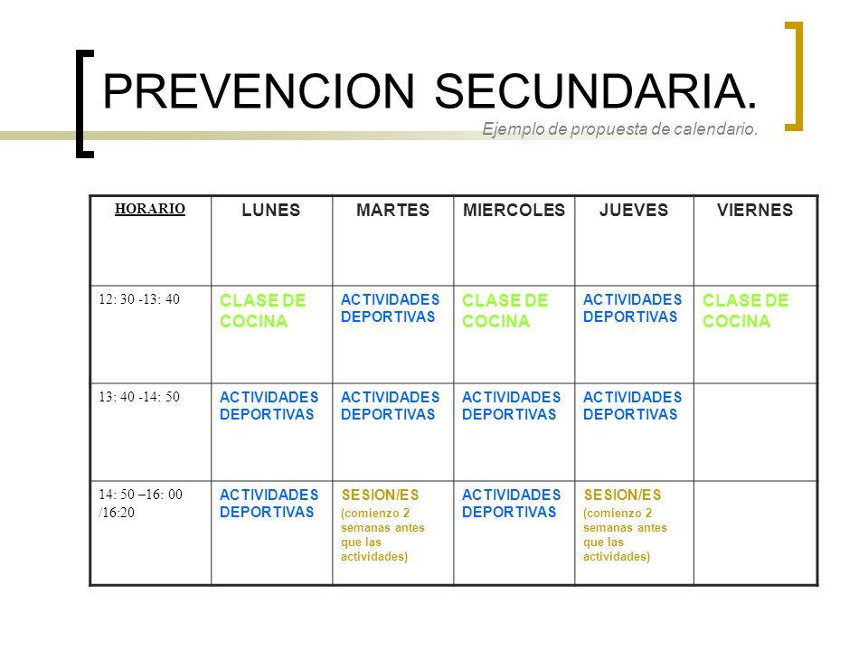 PREVENCION SECUNDARIA. Ejemplo de propuesta de calendario. HORARIO LUNESMARTESMIERCOLESJUEVESVIERNES 12: 30 -13: 40 CLASE DE COCINA ACTIVIDADES DEPORT