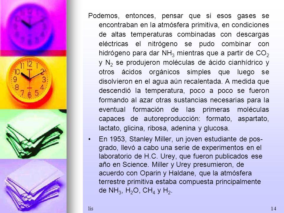 lis14 Podemos, entonces, pensar que si esos gases se encontraban en la atmósfera primitiva, en condiciones de altas temperaturas combinadas con descar