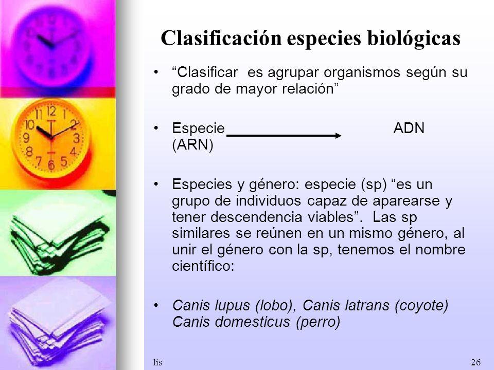 lis26 Clasificación especies biológicas Clasificar es agrupar organismos según su grado de mayor relación Especie ADN (ARN) Especies y género: especie