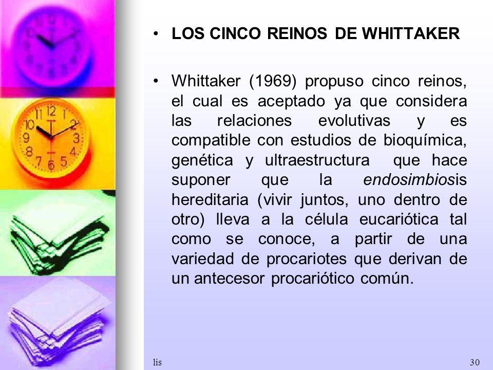 lis30 LOS CINCO REINOS DE WHITTAKER Whittaker (1969) propuso cinco reinos, el cual es aceptado ya que considera las relaciones evolutivas y es compati