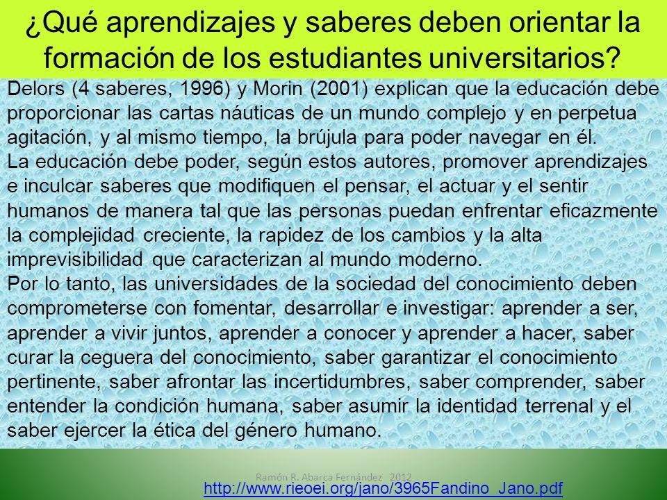 Delors (4 saberes, 1996) y Morin (2001) explican que la educación debe proporcionar las cartas náuticas de un mundo complejo y en perpetua agitación,