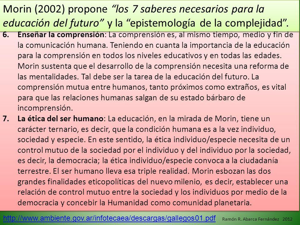 6.Enseñar la comprensión: La comprensión es, al mismo tiempo, medio y fin de la comunicación humana. Teniendo en cuanta la importancia de la educación