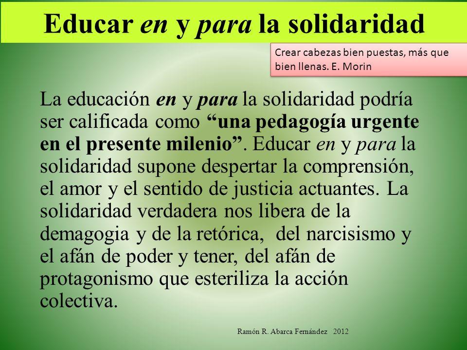 Educar en y para la solidaridad La educación en y para la solidaridad podría ser calificada como una pedagogía urgente en el presente milenio. Educar