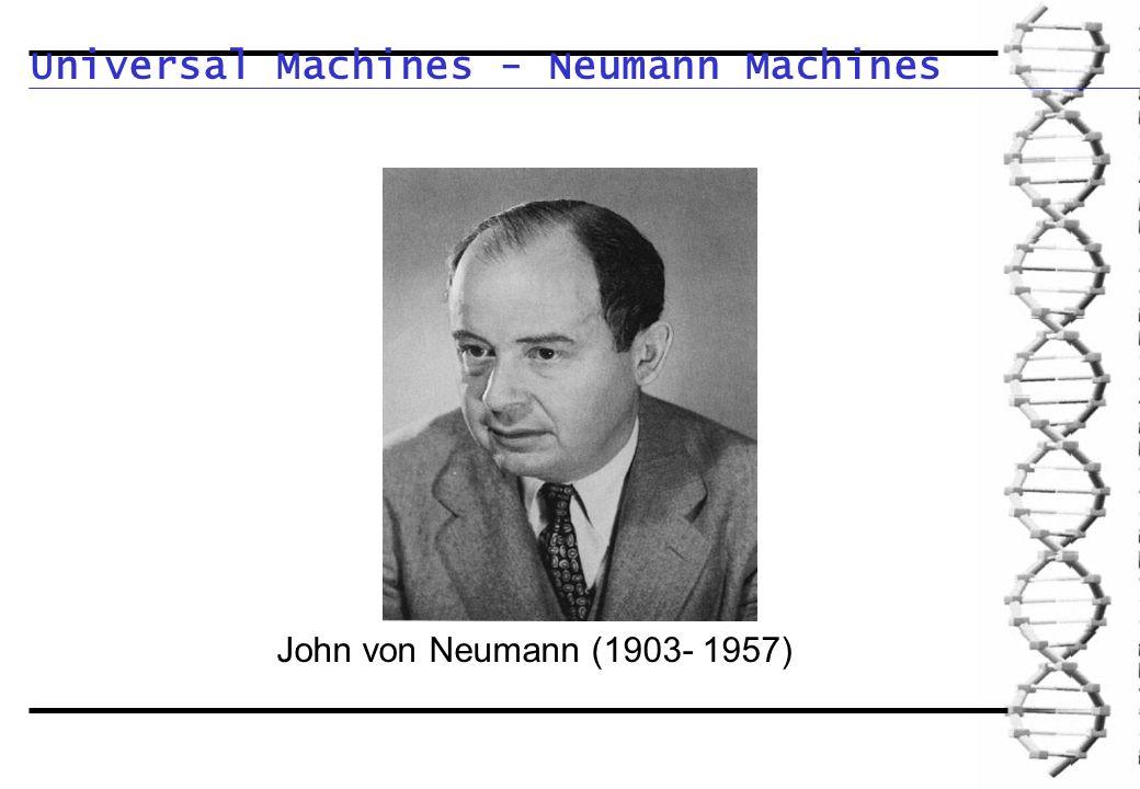 Universal Machines - Neumann Machines John von Neumann (1903- 1957)