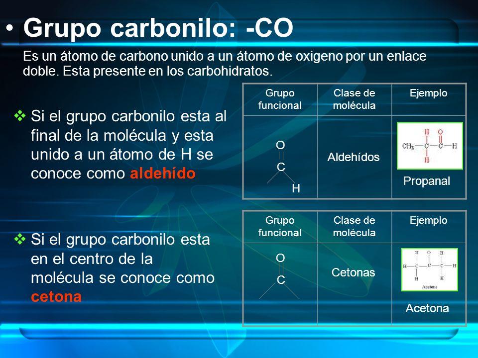 Grupo carbonilo: -CO Es un átomo de carbono unido a un átomo de oxigeno por un enlace doble. Esta presente en los carbohidratos. Grupo funcional Clase