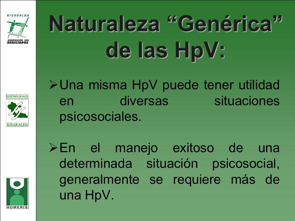 Naturaleza Genérica de las HpV: Una misma HpV puede tener utilidad en diversas situaciones psicosociales. En el manejo exitoso de una determinada situ