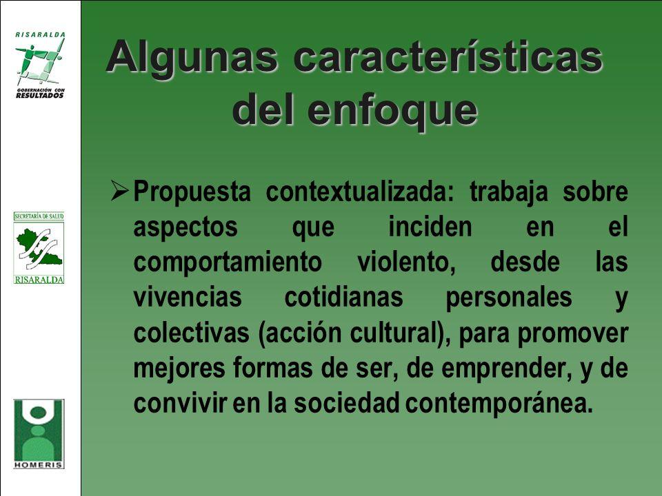 Algunas características del enfoque Propuesta contextualizada: trabaja sobre aspectos que inciden en el comportamiento violento, desde las vivencias c