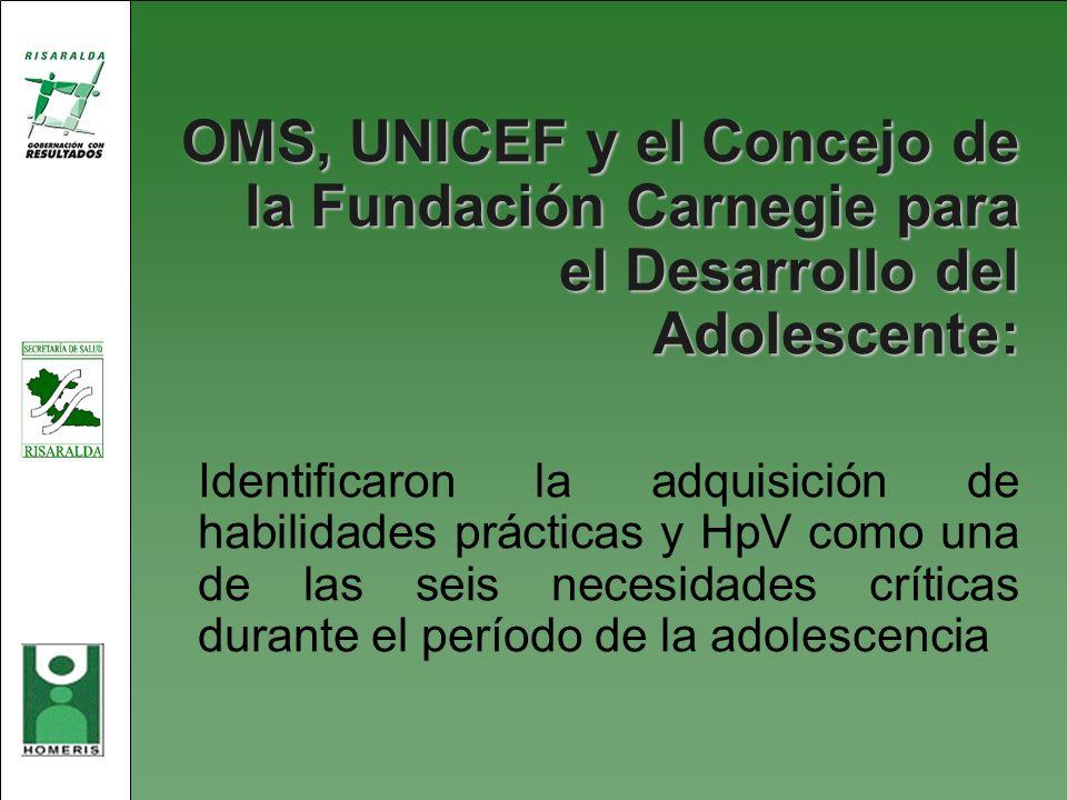 OMS, UNICEF y el Concejo de la Fundación Carnegie para el Desarrollo del Adolescente: Identificaron la adquisición de habilidades prácticas y HpV como