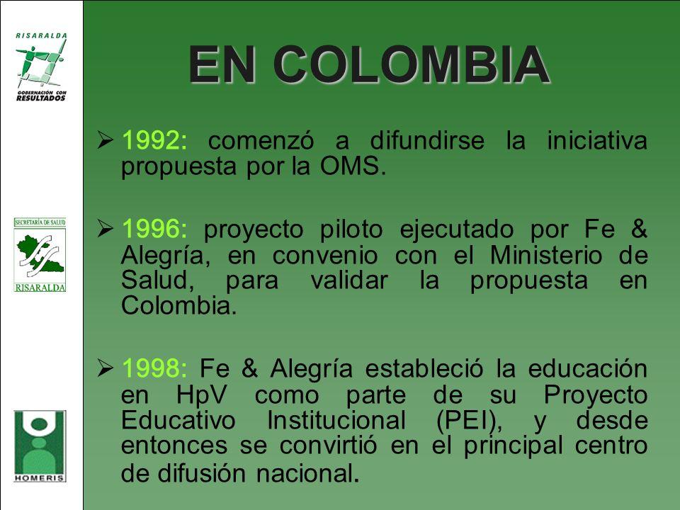 EN COLOMBIA 1992: comenzó a difundirse la iniciativa propuesta por la OMS. 1996: proyecto piloto ejecutado por Fe & Alegría, en convenio con el Minist