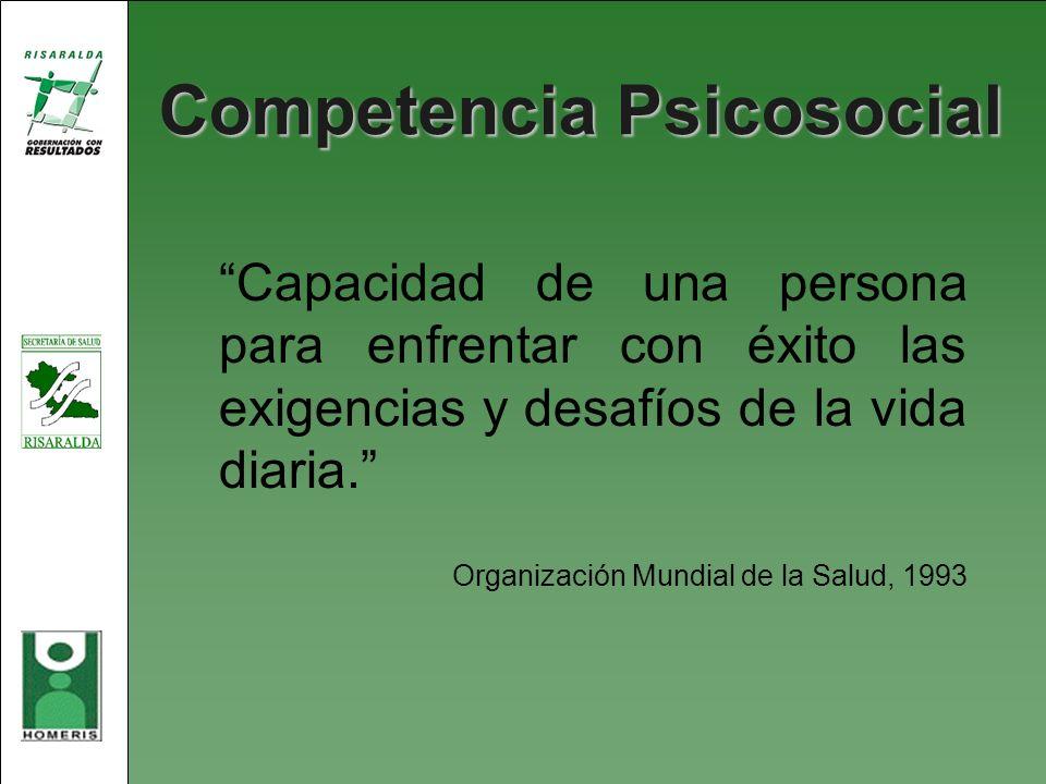 Competencia Psicosocial Capacidad de una persona para enfrentar con éxito las exigencias y desafíos de la vida diaria. Organización Mundial de la Salu