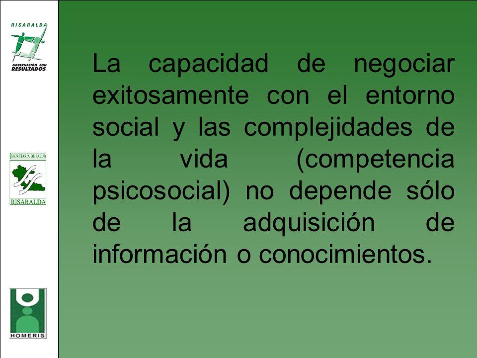 La capacidad de negociar exitosamente con el entorno social y las complejidades de la vida (competencia psicosocial) no depende sólo de la adquisición