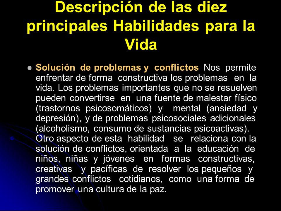 Descripción de las diez principales Habilidades para la Vida Solución de problemas y conflictos Nos permite enfrentar de forma constructiva los proble