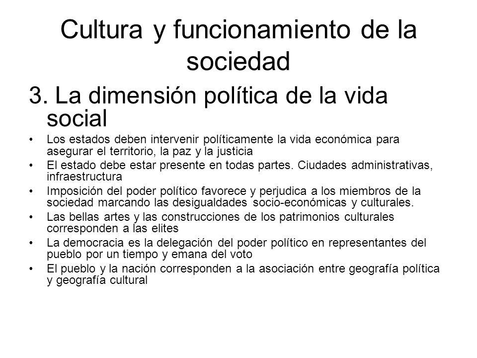 Cultura y funcionamiento de la sociedad 3. La dimensión política de la vida social Los estados deben intervenir políticamente la vida económica para a