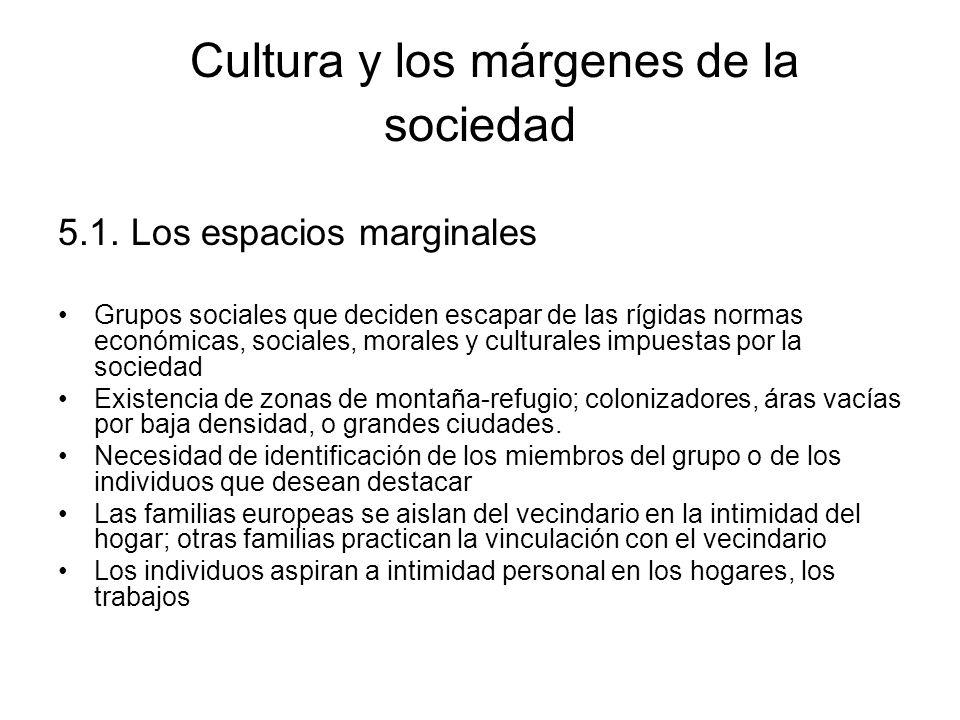 Cultura y los márgenes de la sociedad 5.1. Los espacios marginales Grupos sociales que deciden escapar de las rígidas normas económicas, sociales, mor