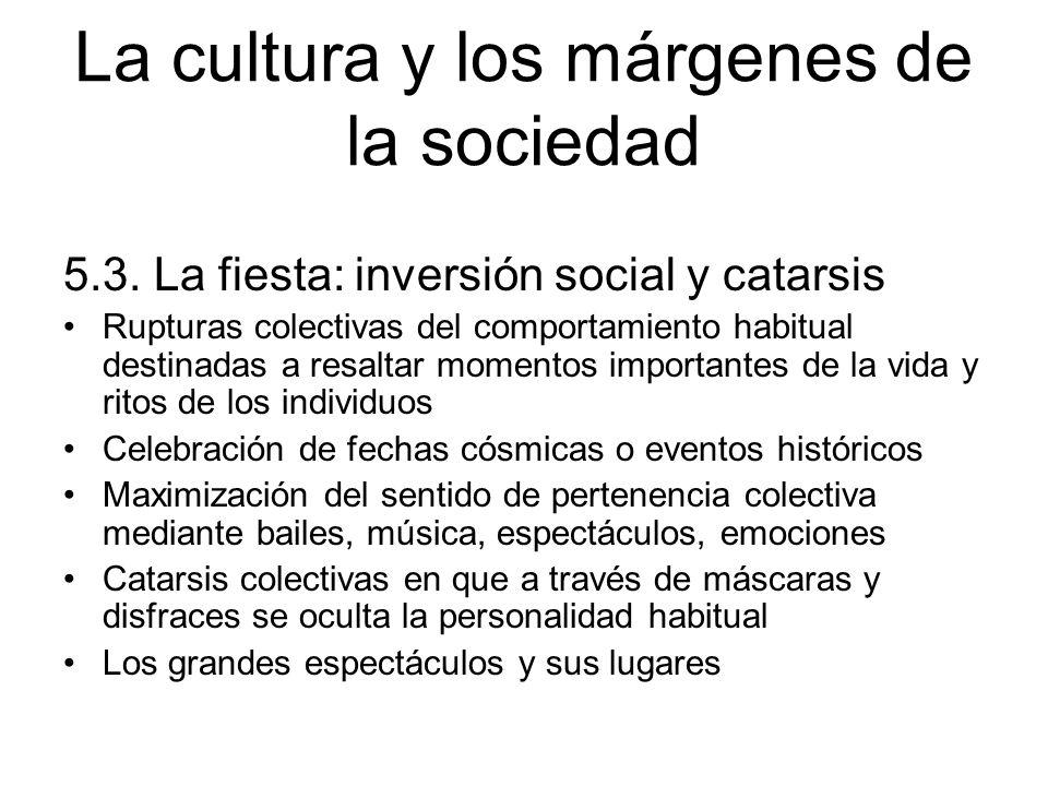 La cultura y los márgenes de la sociedad 5.3. La fiesta: inversión social y catarsis Rupturas colectivas del comportamiento habitual destinadas a resa