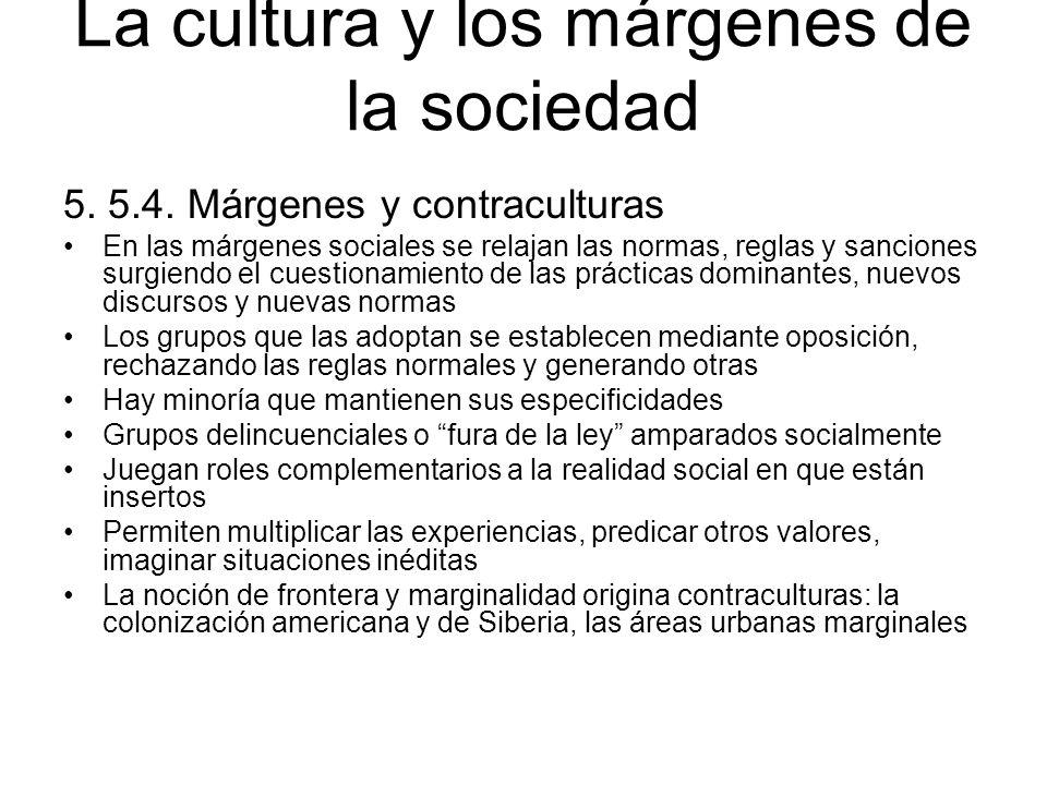 La cultura y los márgenes de la sociedad 5. 5.4. Márgenes y contraculturas En las márgenes sociales se relajan las normas, reglas y sanciones surgiend
