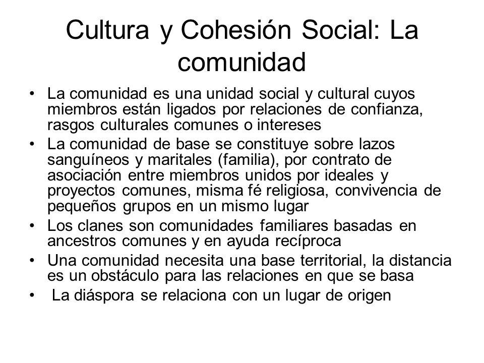 Cultura y Cohesión Social: La comunidad La comunidad es una unidad social y cultural cuyos miembros están ligados por relaciones de confianza, rasgos