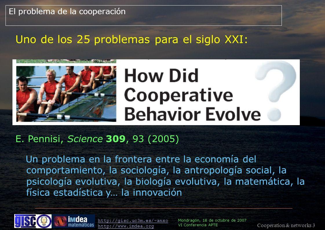 Cooperation & networks 3 Mondragón, 18 de octubre de 2007 VI Conferencia APTE http://gisc.uc3m.es/~anxo http://www.imdea.org Uno de los 25 problemas para el siglo XXI: E.