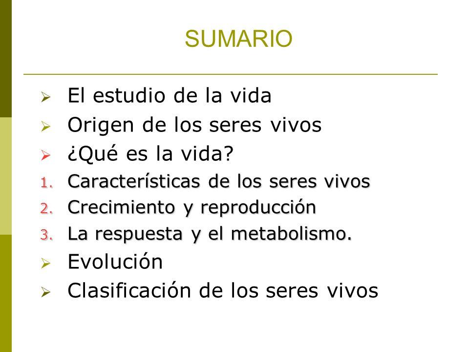 SUMARIO El estudio de la vida Origen de los seres vivos ¿Qué es la vida? 1. Características de los seres vivos 2. Crecimiento y reproducción 3. La res