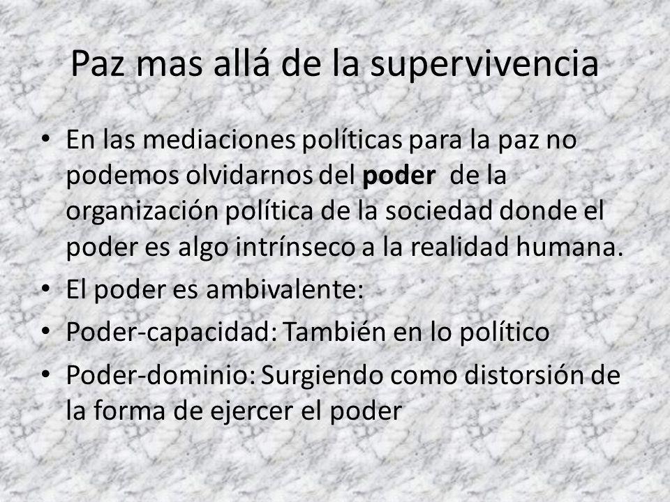 Paz mas allá de la supervivencia En las mediaciones políticas para la paz no podemos olvidarnos del poder de la organización política de la sociedad d