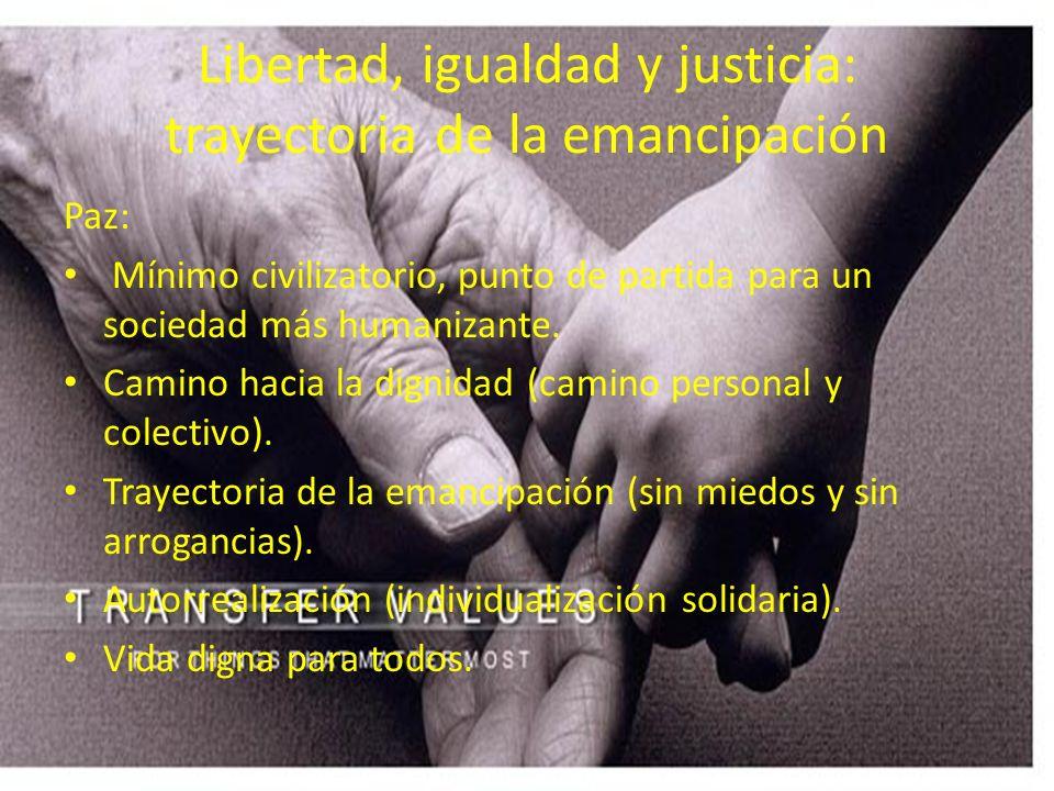Libertad, igualdad y justicia: trayectoria de la emancipación Paz: Mínimo civilizatorio, punto de partida para un sociedad más humanizante. Camino hac