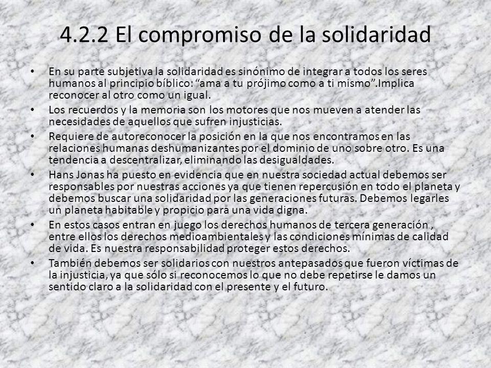 4.2.2 El compromiso de la solidaridad En su parte subjetiva la solidaridad es sinónimo de integrar a todos los seres humanos al principio bíblico: ama