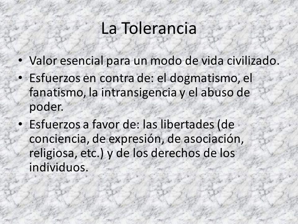 La Tolerancia Valor esencial para un modo de vida civilizado. Esfuerzos en contra de: el dogmatismo, el fanatismo, la intransigencia y el abuso de pod