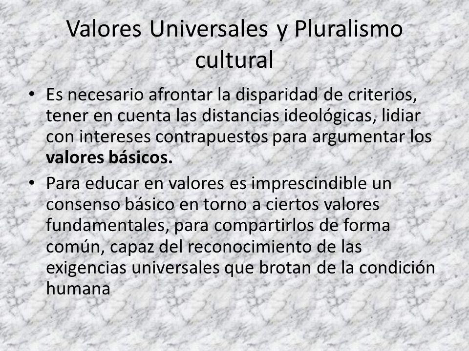 Valores Universales y Pluralismo cultural Es necesario afrontar la disparidad de criterios, tener en cuenta las distancias ideológicas, lidiar con int