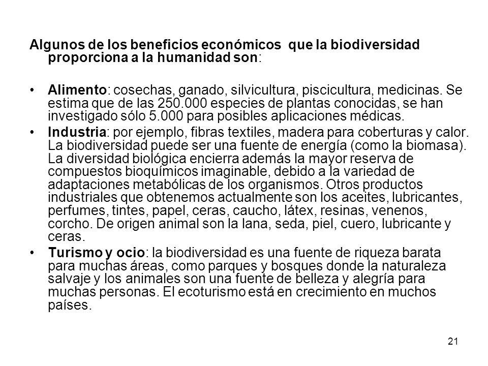21 Algunos de los beneficios económicos que la biodiversidad proporciona a la humanidad son: Alimento: cosechas, ganado, silvicultura, piscicultura, m