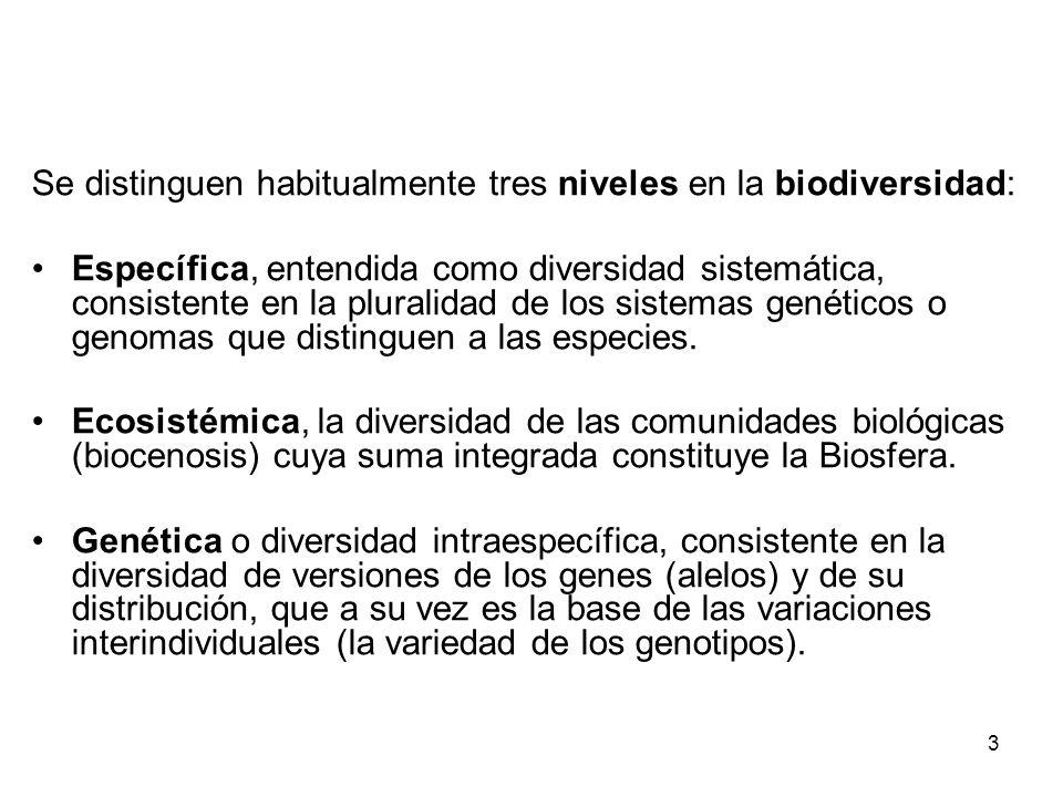 3 Se distinguen habitualmente tres niveles en la biodiversidad: Específica, entendida como diversidad sistemática, consistente en la pluralidad de los