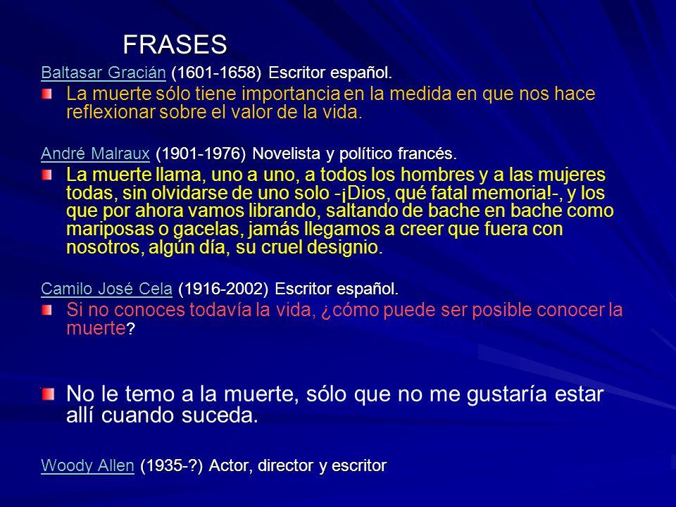 FRASES Baltasar GraciánBaltasar Gracián (1601-1658) Escritor español. Baltasar Gracián La muerte sólo tiene importancia en la medida en que nos hace r