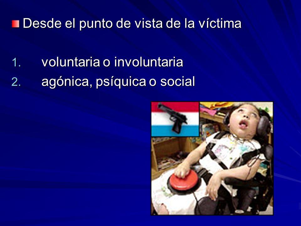 Desde el punto de vista de la víctima 1. voluntaria o involuntaria 2. agónica, psíquica o social