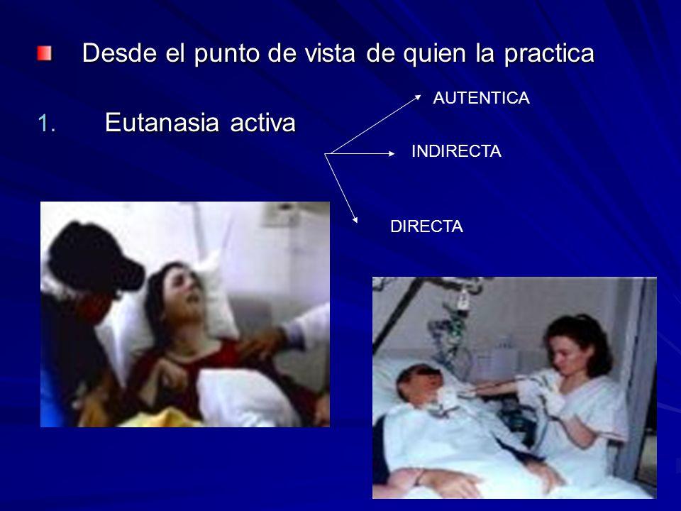 Desde el punto de vista de quien la practica 1. Eutanasia activa AUTENTICA INDIRECTA DIRECTA