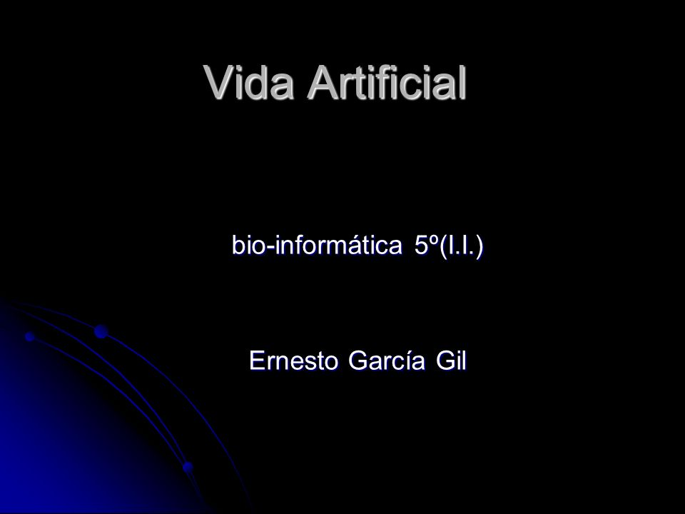 Vida Artificial bio-informática 5º(I.I.) Ernesto García Gil